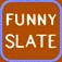 Funny Slate